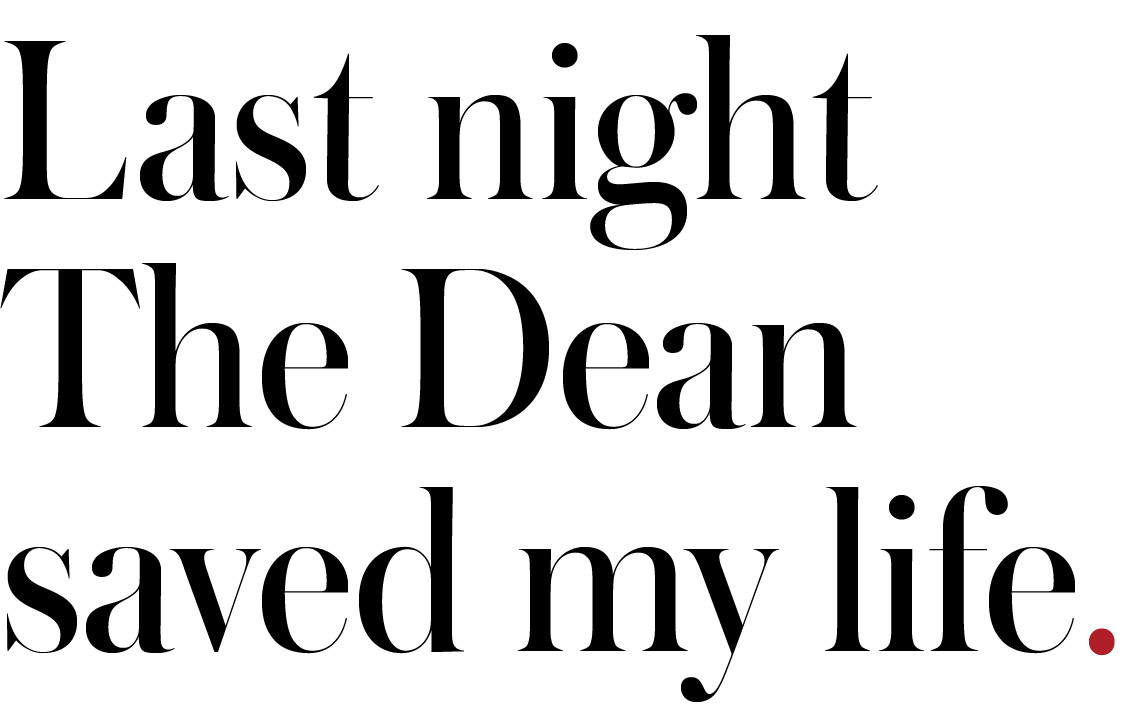 Last night The Dean saved my life.